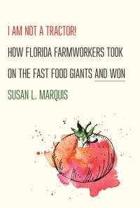 Book cover of I Am Not a Tractor! How Florida Farmworkers Took on the Fast Food Giants and Won