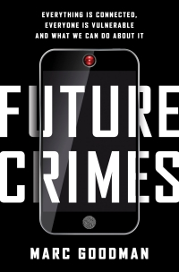 Book cover of Future Crimes: Everything Is Connected, Everyone Is Vulnerable and What We Can Do About It