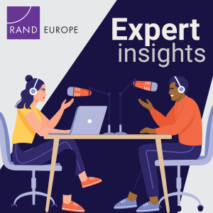 The Expert Insights podcast features RAND Europe researchers discussing their latest findings and taking an in-depth look at the pressing policy issues of the day.