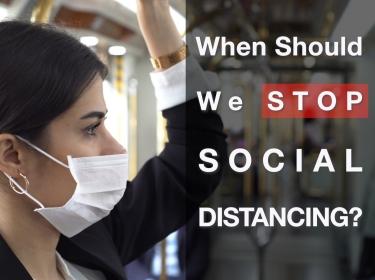 When Should We Stop Social Distancing?