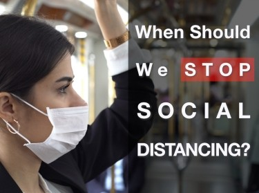 When Should We Stop Social Distancing?