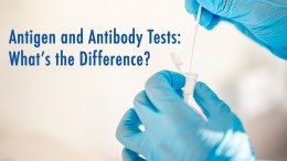 Antigen and Antibody Tests: What's the Difference?