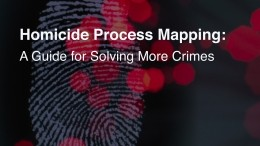 Homicide Process Mapping: A Guide for Solving More Crimes