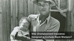 Was Unemployment Insurance Designed to Exclude Black Workers?