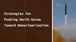Strategies for Pushing North Korea Toward Denuclearization