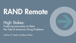 RAND Remote: High Stakes, Fostering Innovation to Stem the Tide of America's Drug Problems