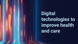 Digital Technologies to Improve Health and Care