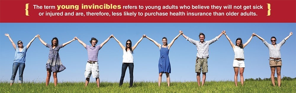 The term young invincibles refers to young adults who believe they will not get sick or injured and are, therefore, less likely to purchase health insurance than older adults.