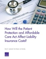 Cover: How Will the Patient Protection and Affordable Care Act Affect Liability Insurance Costs?