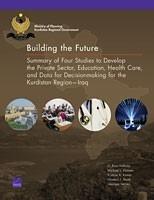 بناء المستقبل: ملخص للدراسات الأربع لتطوير القطاع الخاص والتعليم والرعاية الصحية وبيانات اتخاذ القرار في منطقة كوردستان-العراق